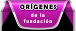 Orígenes de la Fundación.